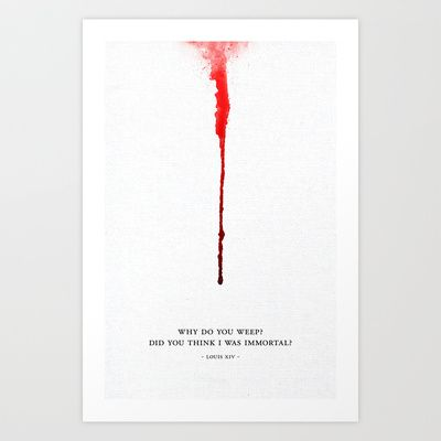 """LOUIS XIV poster design by METANOIA - $19.76  Quote: """"Why do you weep? Did you think I was immortal?"""""""