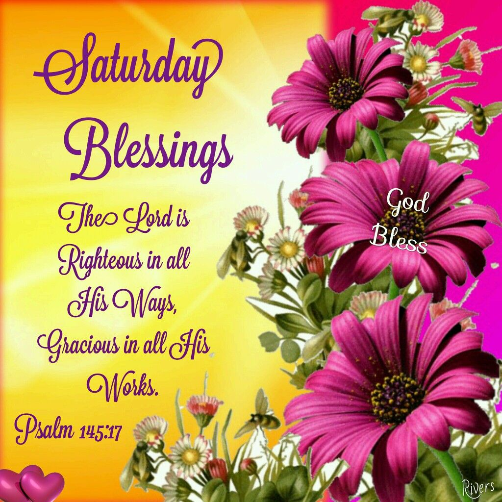 Saturday Blessings (Psalm 145:17) | Happy saturday quotes, Saturday morning  quotes, Saturday quotes
