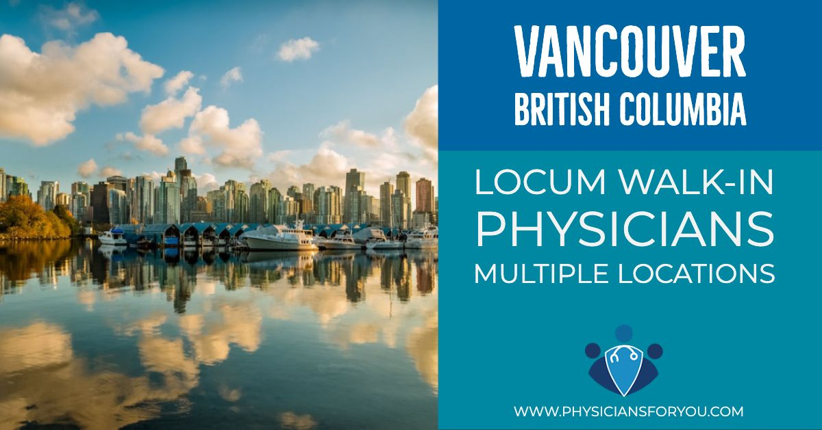Our client in Vancouver, BC is looking for locum walkin