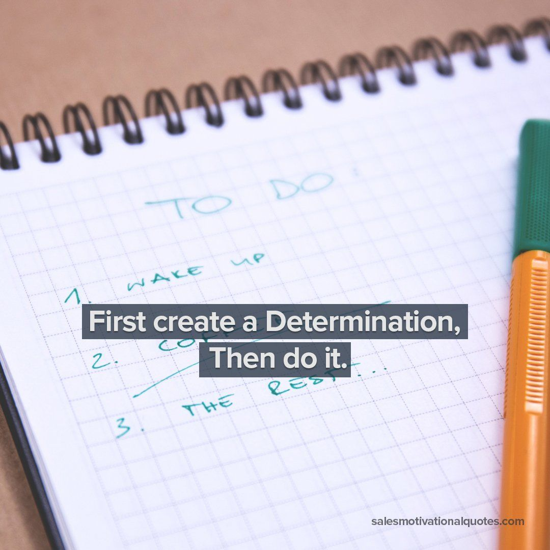 First, create a Determination Sales motivation quotes