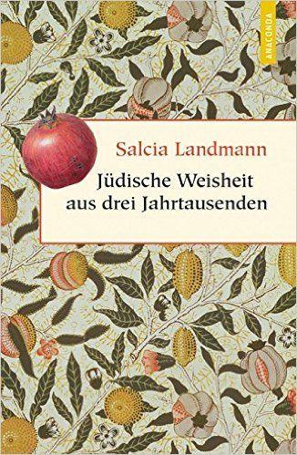 Jüdische Weisheit aus drei Jahrtausenden Geschenkbuch Weisheit: Amazon.de: Salcia Landmann (Hrsg./Übers.), Israel Steinberg (Hrsg.): Bücher