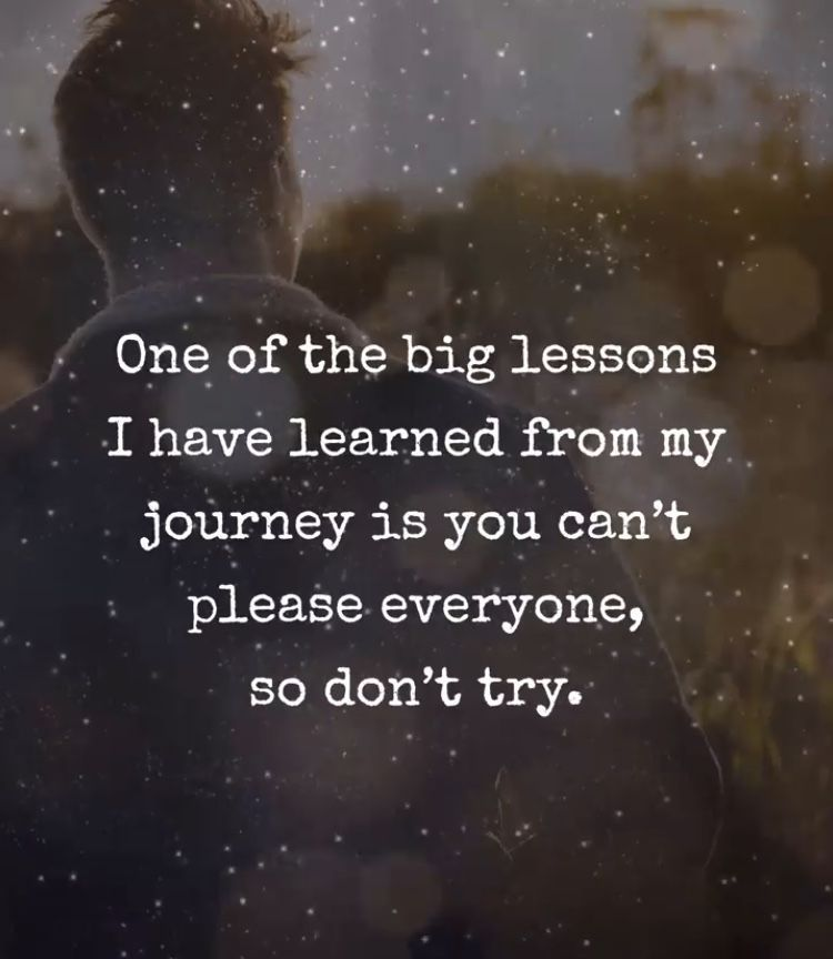 I Have Learned You Cant Please Everyone Quotes Life Truth Wisdom