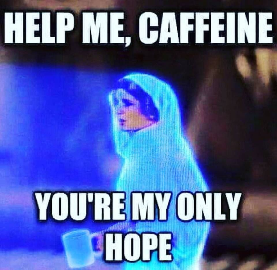 Help Me Caffeine You Re My Only Hope Starwars Coffee Coffee Quotes Coffee Humor Funny Good Morning Memes