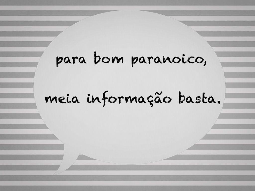 para bom paranoico, meia informação basta