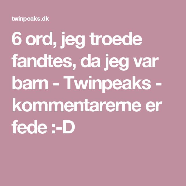 6 ord, jeg troede fandtes, da jeg var barn - Twinpeaks - kommentarerne er fede :-D