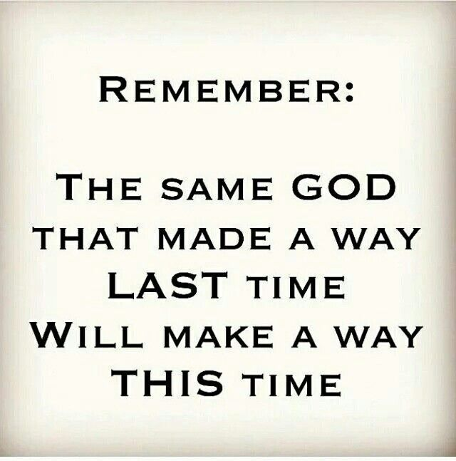 The Same God That Made A Way Last Time Will Make A Way This Time