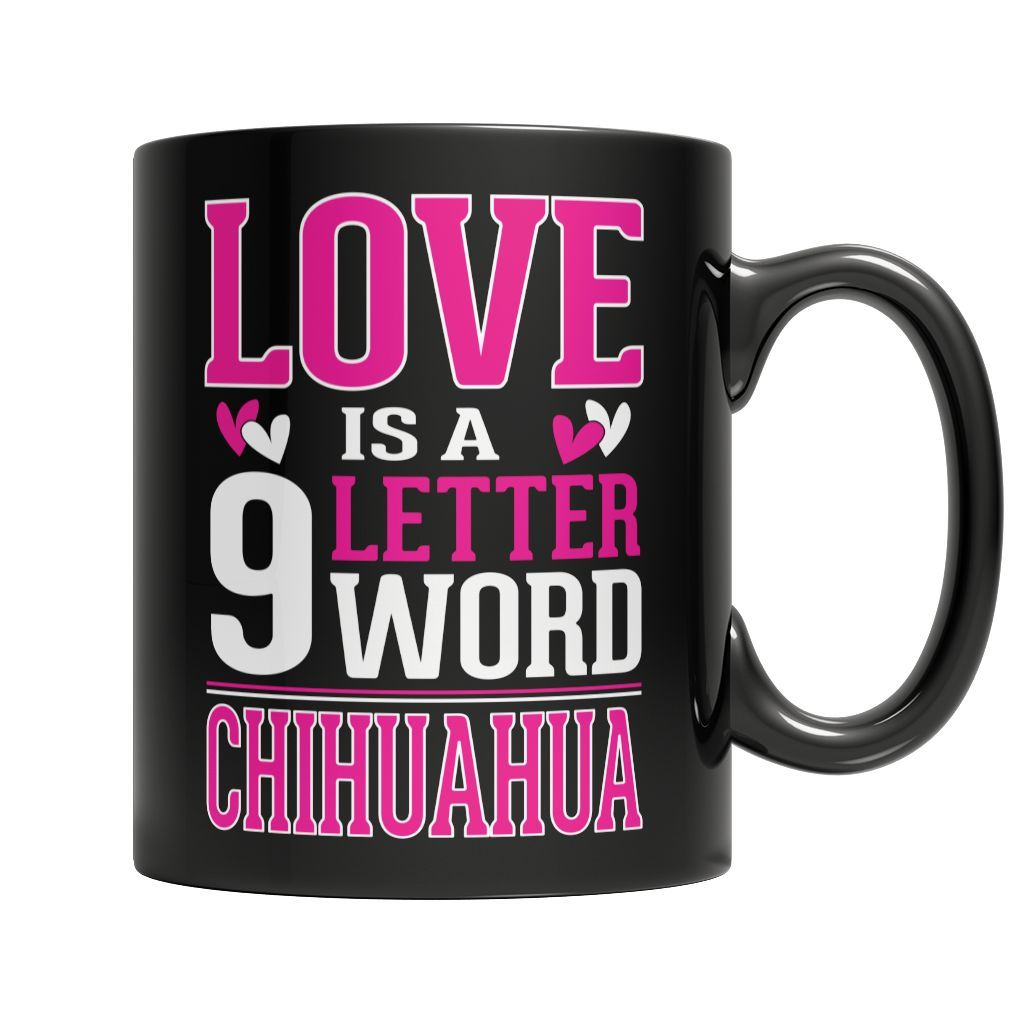 Love Is A 9 Letter Word Chihuahua Chihuahuas Words And Limited