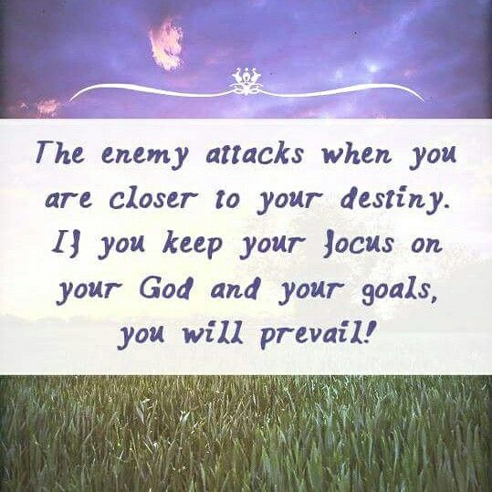 The Enemy Attacks When You Are Closer To Your Destiny Inspirational Quotes Wise Words Words