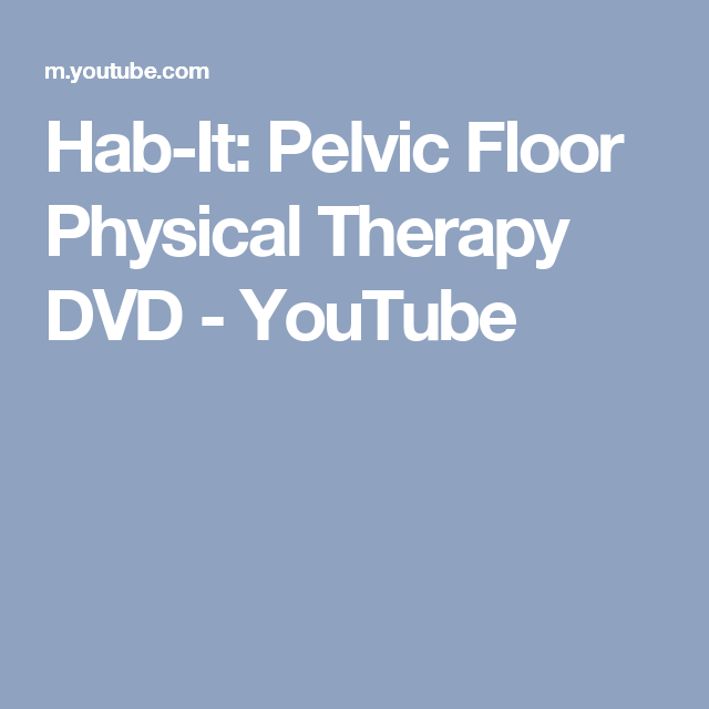 Hab It Pelvic Floor Physical Therapy Dvd Youtube Pelvic Floor Physical Therapy Therapy