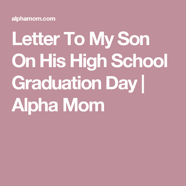 Letter To My Son On His High School Graduation Day  High School