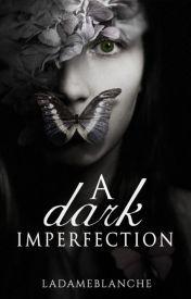 A Dark Imperfection - Wattpad