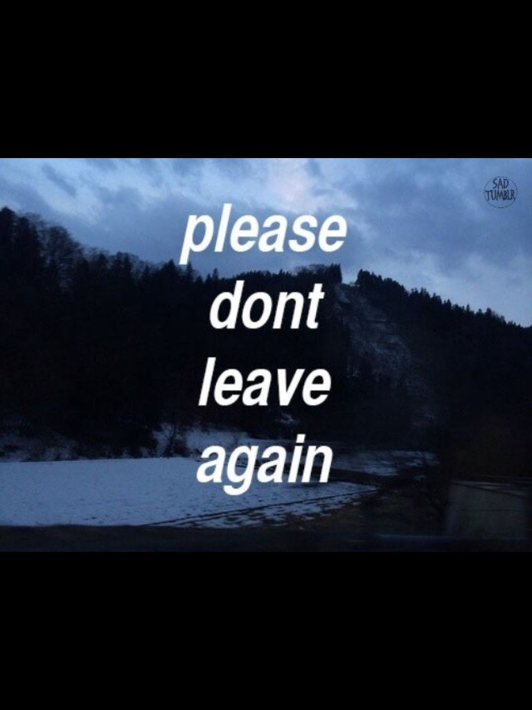 Please Dont Leave Again Words To Live By Words Quotes Thank God