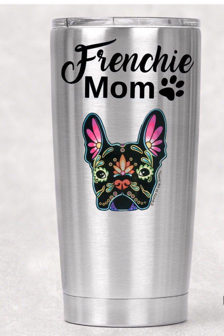 French Bulldog Tumbler, Frenchie Mom Gift, Dog Lover Gift, French Bulldog Lover, 20oz Stainless Insu