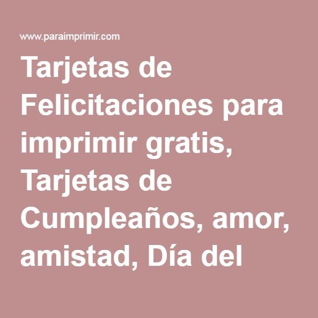 Tarjetas de Felicitaciones para imprimir gratis, Tarjetas de Cumpleaños, amor, amistad, Día del