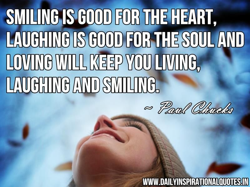 Smiling Is Good For The Heart Laughing Is Good Inspirational Quotes Daily Inspirational Motivatio Best Smile Quotes Happy Quotes Smile Happy Quotes