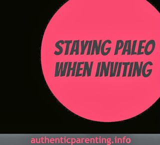 Staying Paleo When Inviting Guests to Your Meals