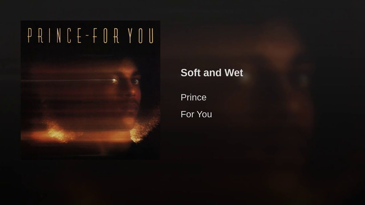 Soft and Wet | Prince for you. Music artists