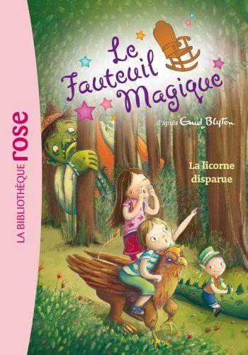 Amazon Fr Le Fauteuil Magique 02 La Licorne Disparue Enid Blyton Veronique Merland Livres Licorne Magique Disparaitre