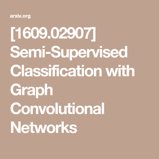 1609 02907] Semi-Supervised Classification with Graph