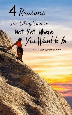 4 Reasons It s Ok You re Not Where You Want to be