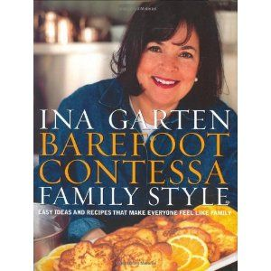 Barefoot Contessa Family Style Easy Ideas And Recipes That Make Everyone Feel Like One Of My Favorite Cookbooks