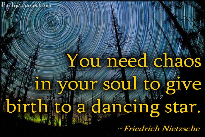 You Need Chaos In Your Soul To Give Birth To A Dancing Star Quotes