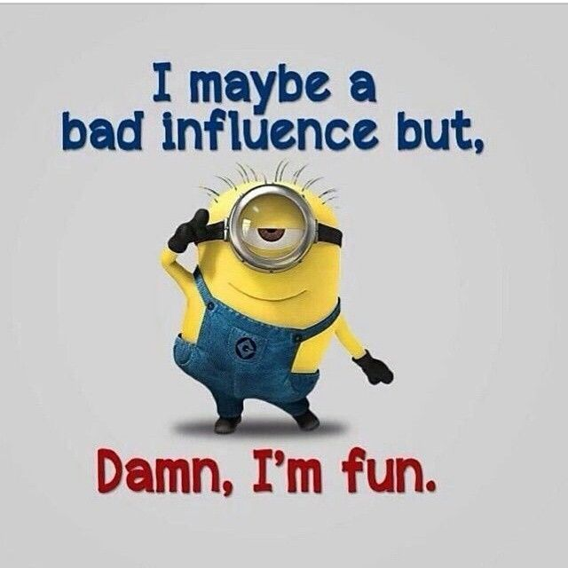 Merveilleux I May Be A Bad Influence Funny Quotes Quote Crazy Funny Quote Funny Quotes  Humor Minion