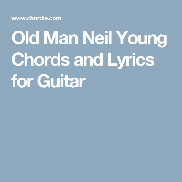 Old Man Neil Young Chords and Lyrics for Guitar | Musical ...