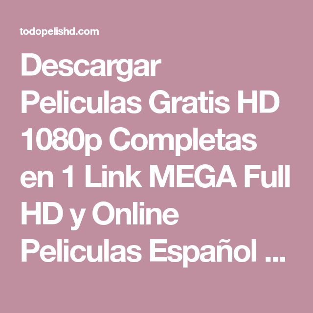 Descargar Peliculas Gratis Hd 1080p Completas En 1 Link Mega Full Hd Y Online Peliculas Español Latino Dual