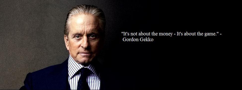 Gordon Gekko. Wall Street. It's about the Game