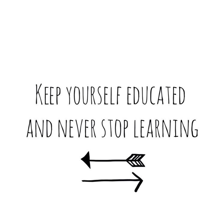 keep yourself educated and never stop learning learning quote
