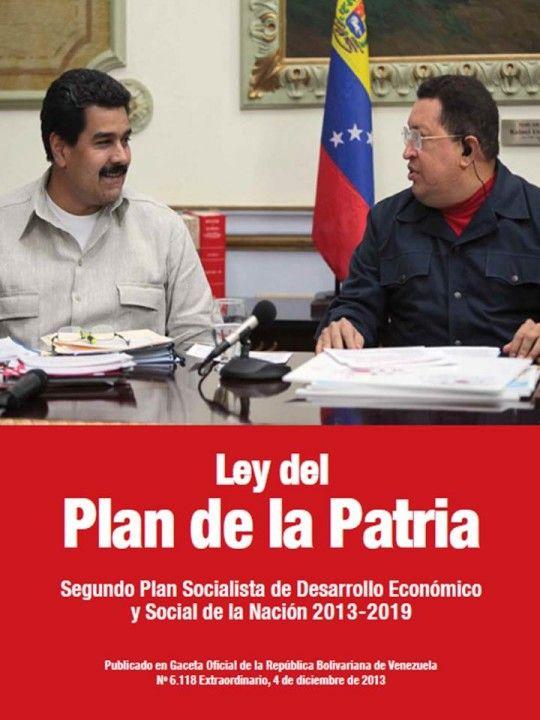 LEY DEL PLAN DE LA PATRIA  http://www.minci.gob.ve/wp-content/uploads/2014/10/PLAN-DE-LA-PATRIA-2013-2019-WEB-7-12-13.pdf