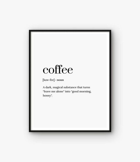 ◆ PRINT TEXT Coffee - A dark, magical substance that turns leave me alone into good morning, honey Coffee Print, Coffee Definition Print, Coffee Poster, Coffee Quote, Coffee Wall Art, Coffee Printable, Word Definition, Coffee Dictionary ◆ INSTANT DOWNLOAD Please note, this is a digital product,