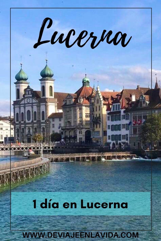 Lucerna Qué Lugares Visitar En 1 Día Viaje A Europa Viajes Viajar A Suiza