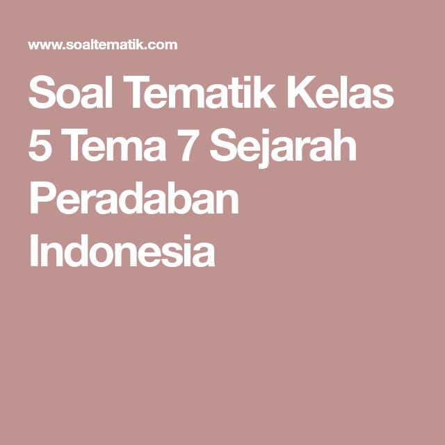 Soal Tematik Kelas 5 Tema 7 Sejarah Peradaban Indonesia