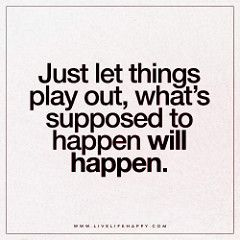 Just let things play out quote