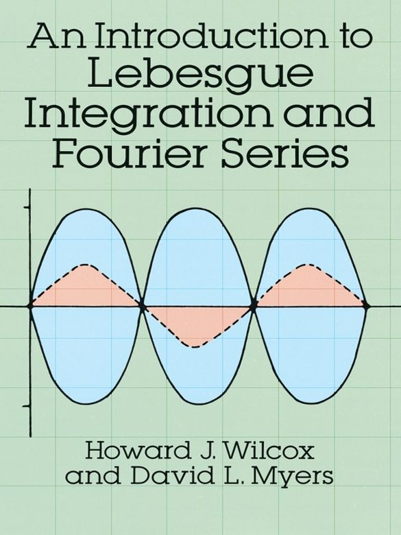 An Introduction To Lebesgue Integration And Fourier Series Physics And Mathematics Math Books Mathematics