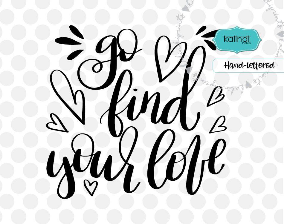 Download Go find your love svg, valentine svg, hand lettering svg ...