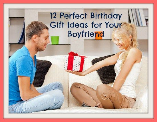 12 Perfect Birthday Gift Ideas For Your Boyfriend