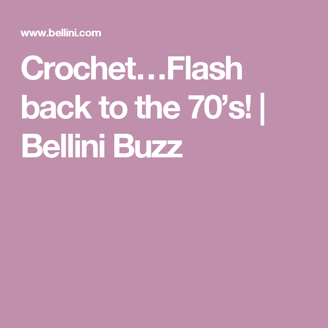 Crochet…Flash back to the 70's! | Bellini Buzz