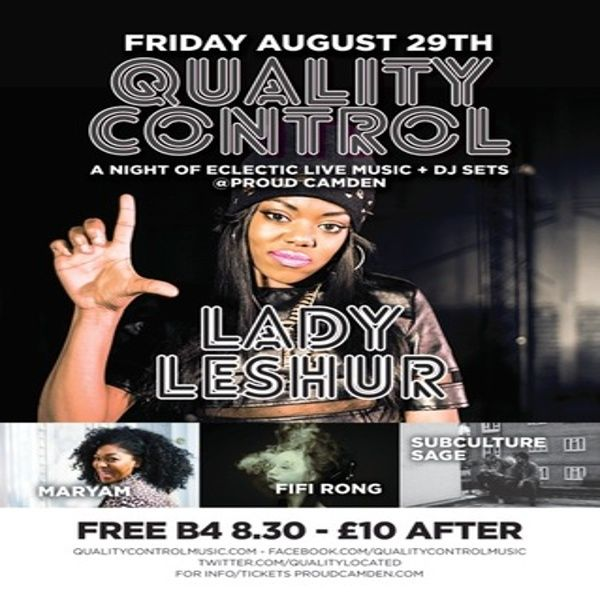 Quality Control Music: the new home for quality live music brings their event to Proud Camden, Stables Market, Chalk Farm Road on 29th August, 8:00 pm to 2:30 am featuring Maryam Sings + FiFi Rong + Subculture Sage + Lady Leshurr. Come and be part of our live filmed studio audience. This will be a night of truly awesome music. Price Advance: £5, On the door: £8