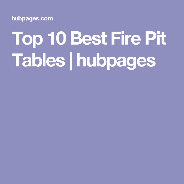 Top 10 Best Fire Pit Tables | hubpages