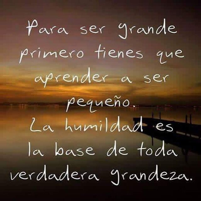 Facebook Patriciaocaña La Humildad No Es Simpleza Sino Sencillez En La Grandeza True Words Girl Quotes Spanish Quotes