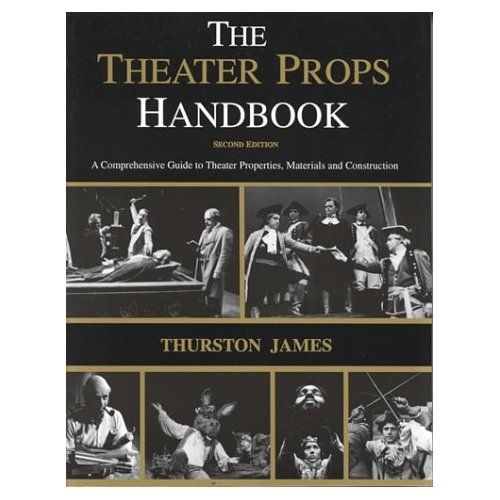 The Theatre Props Handbook A Comprehensive Guide To Theater Properties Materials And Construction Thurston James 9780887349348 Theatre Props Props Theatre