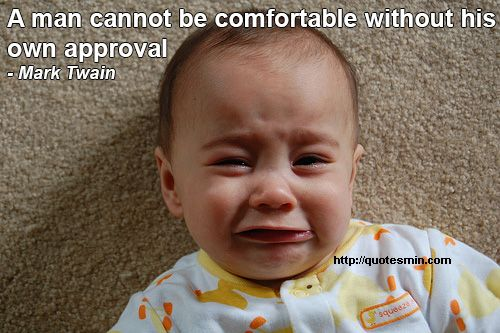 A man cannot be comfortable without his own approval - Mark Twain. For more Quotes http://quotesmin.com/quotes-by-keyword.php