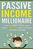 Free Kindle Book -   Passive Income Millionaire: 7 Passive Income Streams Online To Make $200-10,000 A Month In 90 Days And Work From Home (The Millionaire Book Series)