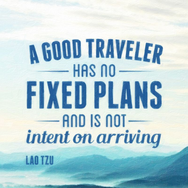 A good traveler has no fixed plans, and is not intent on arriving. Lao Tzu Published by loveica