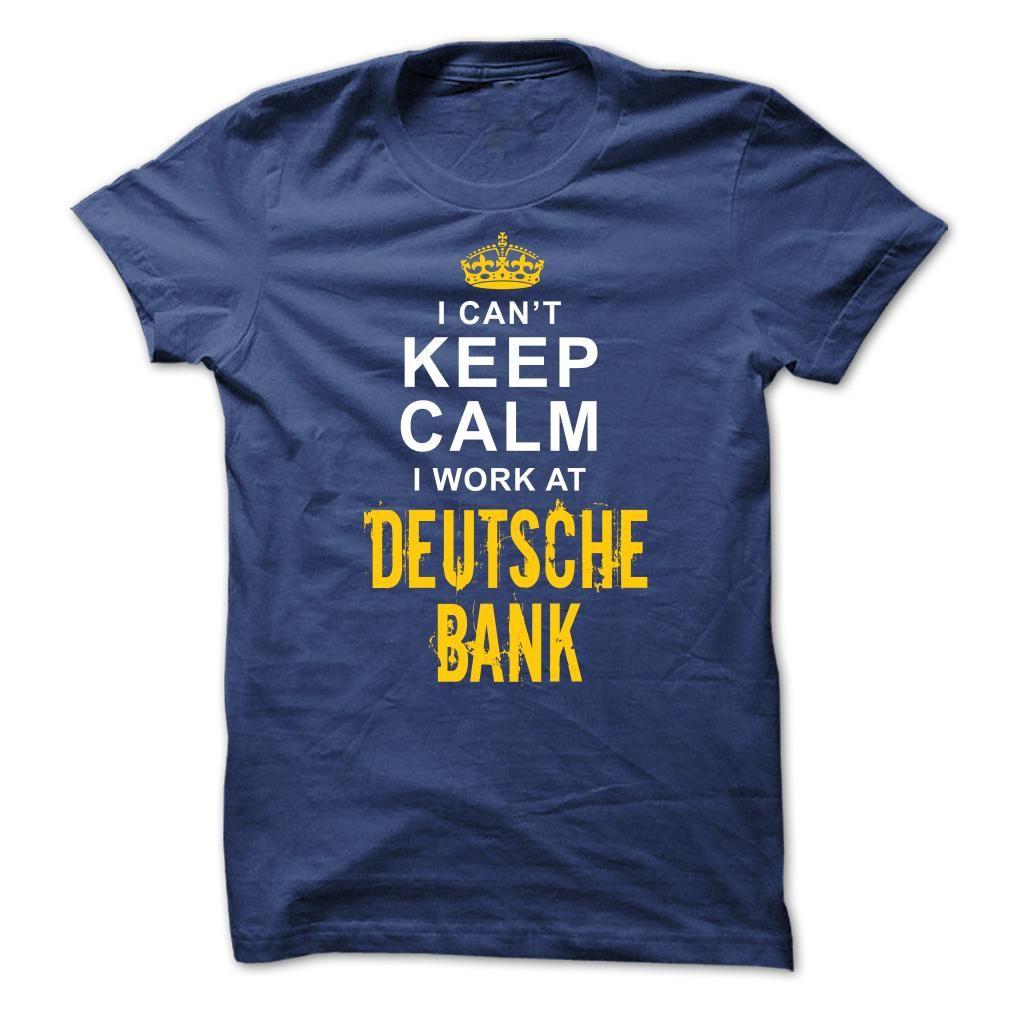 Keep Calm I Work At Deutsche Bank T Shirt Hoodie Occupation T Shirts Printed Shirts Sweatshirts Shirts