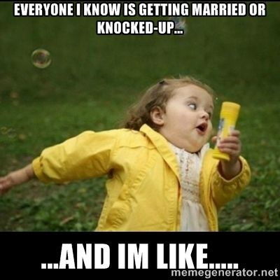 Everyone I Know Is Getting Married Or Knocked Up Funny Quotes Funny Christian Quotes Work Humor
