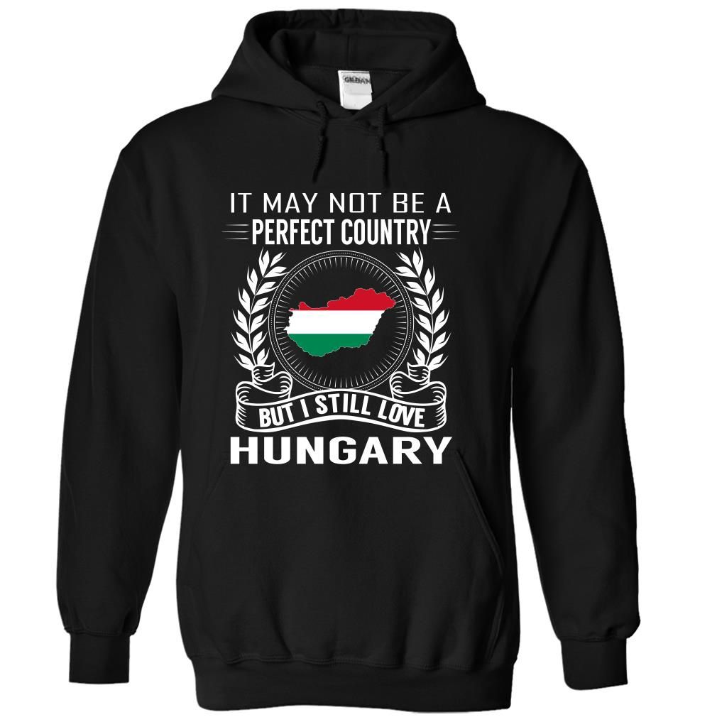 It May Not Be A Perfect Country But I Still Love Hungary T-Shirts, Hoodies. GET…
